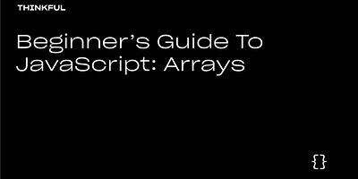 Thinkful Webinar | Beginners Guide to JavaScript: Array