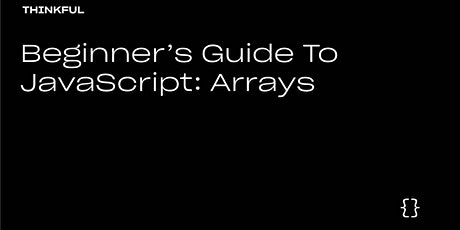 Thinkful Webinar | Beginners Guide to JavaScript: Array tickets