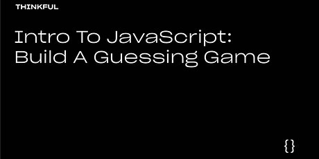 Thinkful Webinar | Intro to JavaScript: Build a Guessing Game tickets