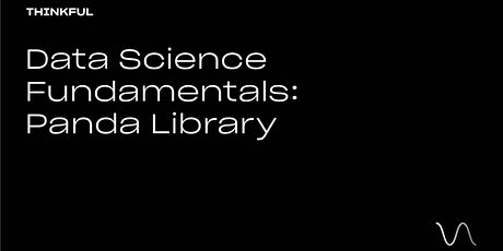 Thinkful Webinar | Data Science Fundamentals: The Pandas Library tickets