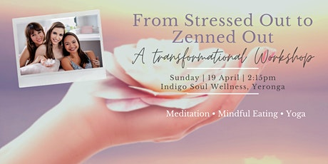 From Stressed Out to Zenned Out: A Transformational Workshop tickets