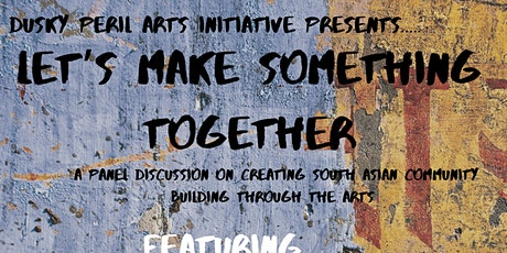 Dusky Peril Presents: Lets Make Something Together Panel Discussion tickets