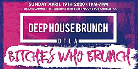 """Deep House Brunch DTLA """"Bitches Who Brunch"""" Sun 4/19/20 tickets"""