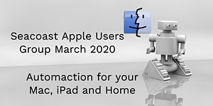 Apple Users Group March 2020 - Automation for you Mac,...