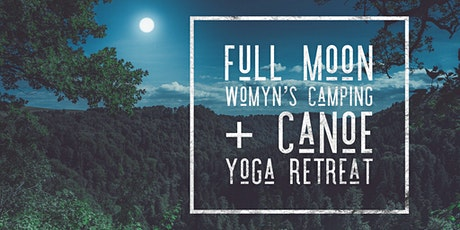 September ~ Full Moon Womyn's Camping + Canoe Yoga Retreat Weekend tickets