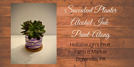 Succulent Alcohol Ink Planter - Hollabaugh Bros. Inc. Paint-Along tickets