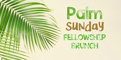 Palm Sunday Brunch and Branches! Community Free Ev