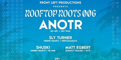 Rooftop Roots 006 w/ ANOTR tickets