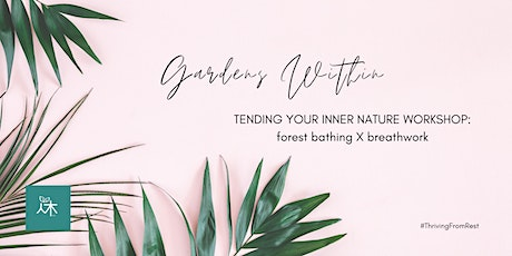 Gardens Within series: Tending Your Inner Nature Workshop (Forest Bathing X Breathwork) tickets