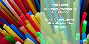 """Streaming di approfondimento Bando """"Plastic challenge:..."""
