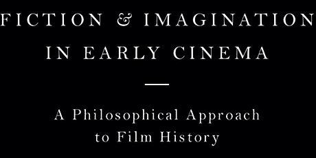 Book Launch - Fiction and Imagination in Early Cinema (Bloomsbury, 2019) tickets