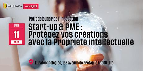 Startup et PME, Protéger vos créations avec la Propriété Intellectuelle - Petit déjeuner de l'innovation billets
