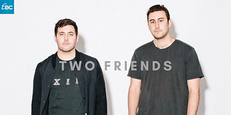 TWO FRIENDS at EBC at Night - APR. 11 - FREE Guestlist! tickets