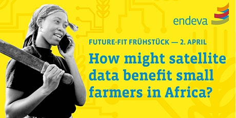 Future-Fit Frühstück: How can satellite data help small farmers in Africa? Tickets