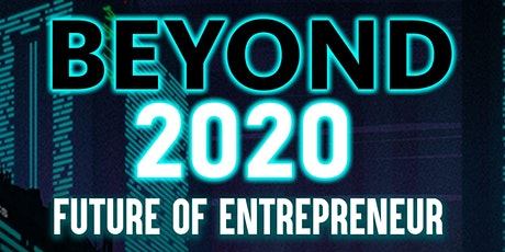 Beyond 2020 ( Future of Entrepreneurs ) tickets