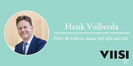 Viisi Talks | Henk Volberda | Niet de robots, maar wij zijn aan zet. tickets
