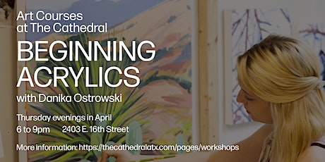 Beginning Acrylics w/Danika Ostrowski-- Art Courses at The Cathedral tickets