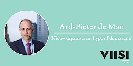Viisi Talks | Ard-Pieter de Man | Nieuw organiseren: hype of duurzaam? tickets