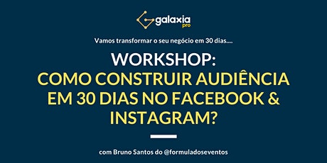 Workshop - Como Construir Audiência em 30 Dias no Facebook & Instagram? ingressos
