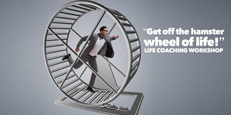 "MEN Motivation- ""Get off the hamster wheel of life""  LIFE COACHING Workshop tickets"