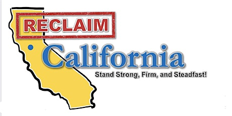 Reclaim  California!  Stand Strong, Firm and Steadfast! tickets