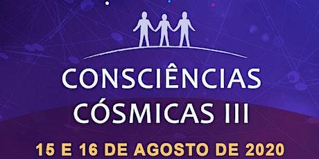 CONSCIÊNCIAS COSMICAS III ingressos