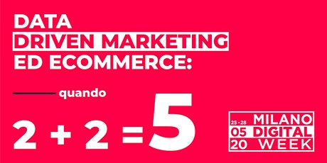 Milano Digital Week - Data driven marketing ed ecommerce: quando 2 + 2 fa 5 biglietti