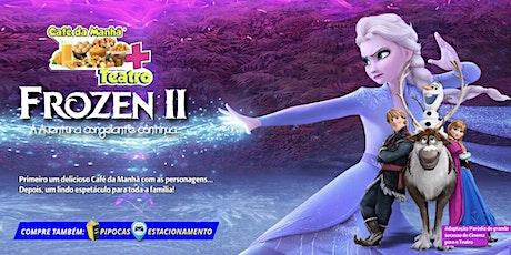 Desconto: Café da Manhã + Teatro: Frozen 2 ingressos