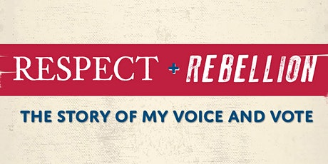 Respect + Rebellion: The Story of My Voice and Vote tickets