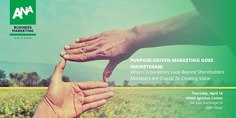 PURPOSE-DRIVEN MARKETING GOES MAINSTREAM: When Corporations Look Beyond Shareholders Marketers Are Crucial To Creating Value tickets
