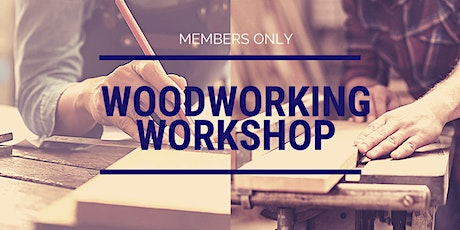 Members Only Woodworking Workshop tickets