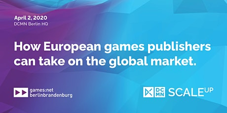 DCMN SCALEup: How European games publishers can take on the global market. tickets
