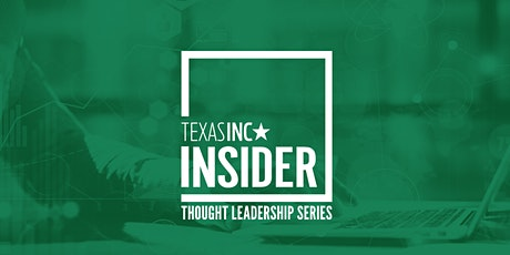 Texas Inc Insider- Thought Leadership Series tickets