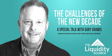 THE CHALLENGES OF A NEW DECADE: A Special Talk with Gary Shamis tickets