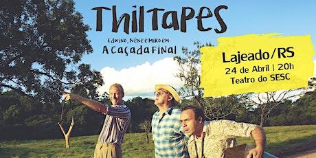 Peça Teatral `'Thiltapes a Caçada Final ' – Lajeado/RS ingressos
