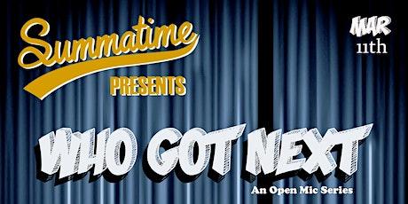 "Summatime Presents ""Who Got Next?"" tickets"