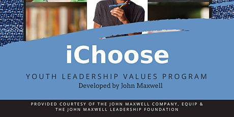 """iCHOOSE, iLEAD"" YOUTH LEADERSHIP VALUES PROGRAM"" (GRATIS) developed by John Maxwell tickets"