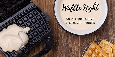 Waffle Night: An All Inclusive 5-Course Dinner tickets