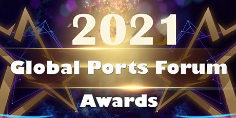 Come Join us with Achievers of Ports/Terminals Excellence at 2021 Global Ports Forum Awards, Dubai, UAE, 13 April 2021 tickets