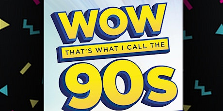 WOW! That's what I call 90's Tribute Night tickets
