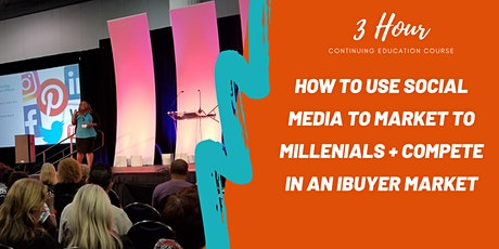 (3 Hour CE) Marketing to Millenials: Compete in an iBuyer Market tickets