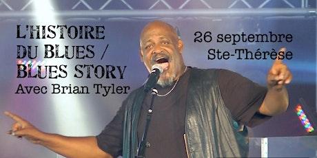 STE-THÉRÈSE - L'HISTOIRE DU BLUES / BLUES STORY avec Brian Tyler 25$  billets