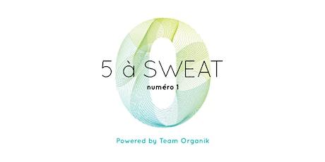 5 à SWEAT Organik! billets