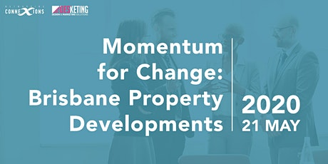 Momentum for Change: Brisbane Property Developments| Business Networking tickets