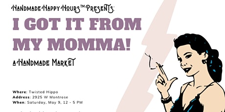 I Got It From My Momma - A Mother's Day Handmade Market tickets