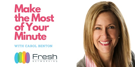 """Fresh Networking """"Make the Most of Your Minute"""" by Carol Benton tickets"""