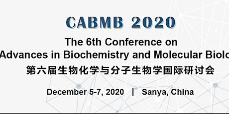 The 6th Conference on Advances in Biochemistry and Molecular Biology (CABMB tickets