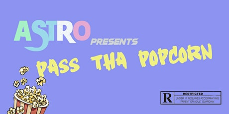 ASTR0 presents: PASS THA POPCORN tickets