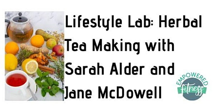Lifestyle Lab: Herbal Tea Making with Sarah Alder and Jane McDowell tickets
