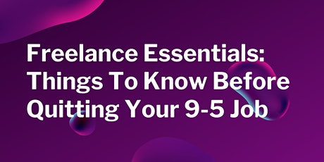 Freelance Essentials: Things To Know Before Quitting Your 9-5 Job tickets